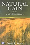 [(Natural Gain: A Case Study of the Grazing Lands of Temperate Australia * * )] [Author: David Smith] [May-2001]