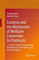 Catalysis and the Mechanism of Methane Conversion to Chemicals: C-C and C-O Bonds Formation Using Heterogeneous, Homogenous, and Biological Catalysts