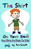 The Shirt On Your Back: How Shirts are Made: For Kids! (English Edition)