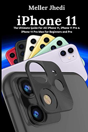 iPhone 11: The Ultimate Guide For All iPhone 11, iPhone 11 Pro & iPhone 11 Pro Max For Beginners and Pro