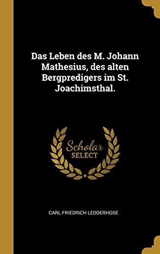 Das Leben des M. Johann Mathesius, des alten Bergpredigers im St. Joachimsthal. (German Edition)