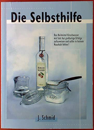 Die Selbsthilfe. Das Heilmittel Kirschwasser mit Salz hat großartige Erfolge aufzuweisen und sollte in keinem Haushalt fehlen!