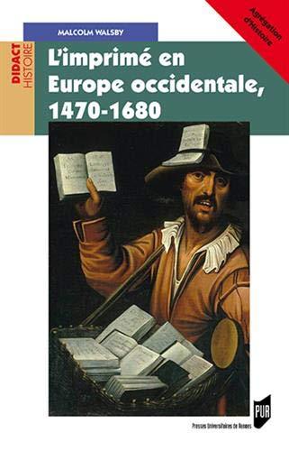 L'imprimé en Europe occidentale, 1470-1680 (Didact. Histoire)