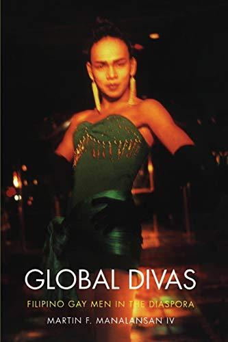 Global Divas: Filipino Gay Men in the Diaspora (Perverse Modernities: A Series Edited by Jack Halberstam and Lisa Lowe)