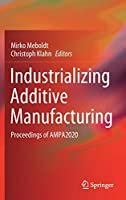 Industrializing Additive Manufacturing: Proceedings of AMPA2020