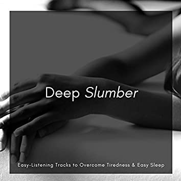 Deep Slumber - Easy-Listening Tracks To Overcome Tiredness & Easy Sleep