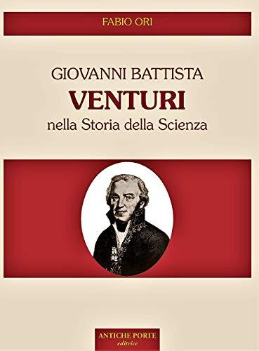 Giovanni Battista Venturi nella storia della scienza