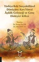 Türkiye'deki Sosyokültürel Dönüsüm: Kars Yöresi Âsiklik Gelenegi ve Genc Dinleyici Kitlesi