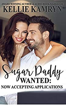 Sugar Daddy Wanted: Now Accepting Applications by [Kellie Kamryn]