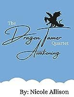 The Dragon Tamer Quartet: Awakening