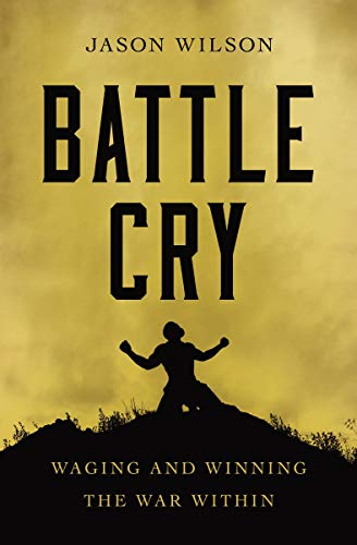 Battle Cry: Waging and Winning the War Within (English Edition)