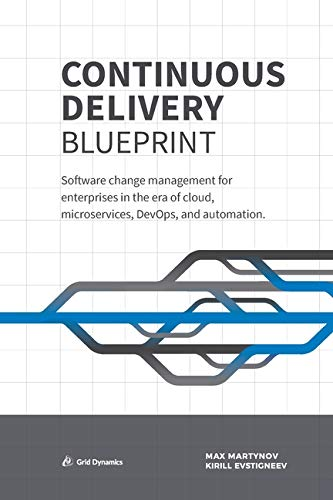 Continuous Delivery Blueprint: Software change management for enterprises in the era of cloud, microservices, DevOps, and automation.
