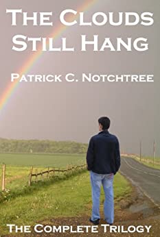 The Clouds Still Hang: The Complete Trilogy by [Patrick C Notchtree]
