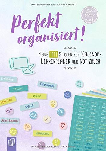 """Perfekt organisiert! Meine 1111 Sticker für Kalender, Lehrerplaner und Notizbuch """"live – love – teach"""": Ein A5-Stickerheft"""