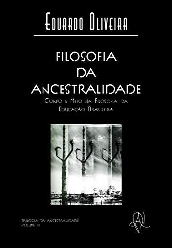 Filosofia da ancestralidade: corpo e mito na filosofia da educação brasileira (Coleção X)