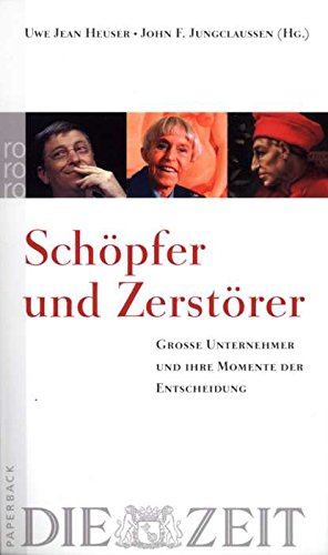 Heuser Uwe Jean,Jungclaussen John, Schöpfer und Zerstörer. Große Unternehmer und ihre Momente der Entscheidung.