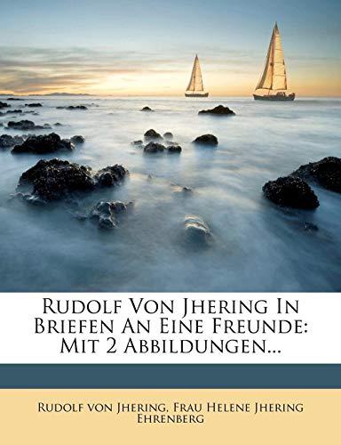 Rudolf Von Jhering in Briefen an Seine Freunde.