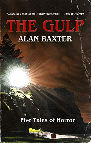 The Gulp: Tales From The Gulp 1 by [Alan Baxter]