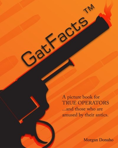 GatFacts? The Book!: A satire of Firearms Myths