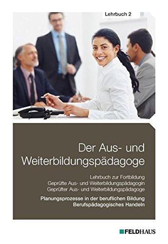 Der Aus- und Weiterbildungspädagoge, Lehrbuch 2: Planungsprozesse in der beruflichen Bildung, Berufspädagogisches Handeln