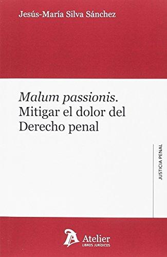 Malum passionis.: Mitigar el dolor del Derecho penal (Justicia Penal)