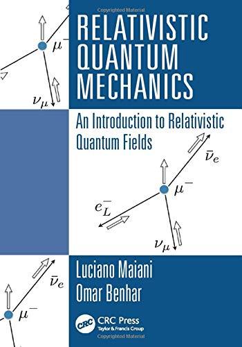 Relativistic Quantum Mechanics: An Introduction to Relativistic Quantum Fields