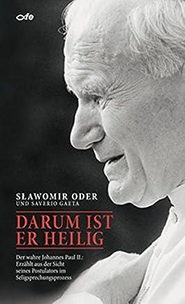 Darum ist er heilig: Der wahre Johannes Paul II.: Erzählt aus der Sicht seines Postulators im Seligsprechungsprozess