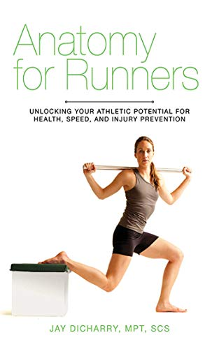 Anatomy for Runners: Unlocking Your Athletic Potential for Health, Speed, and Injury Prevention (English Edition)
