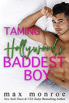 Taming Hollywood's Baddest Boy: An Enemies-to-Lovers Romantic Comedy by [Max Monroe]