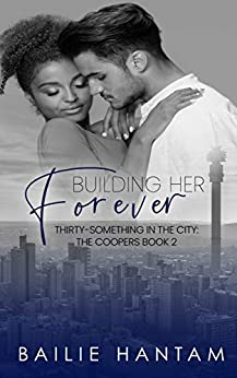 Building Her Forever (Thirty-Something in the City - The Coopers Book 2) by [Bailie Hantam]