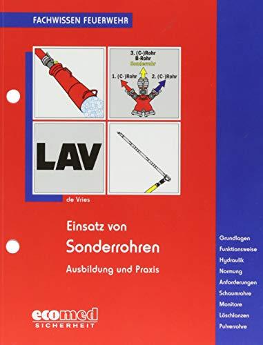 Einsatz von Sonderrohren: Ausbildung und Praxis - Grundlagen - Funktionsweise - Hydraulik - Normung - Anforderungen - Schaumrohre - Pulverrohre - Monitore - Löschlanzen (Fachwissen Feuerwehr)