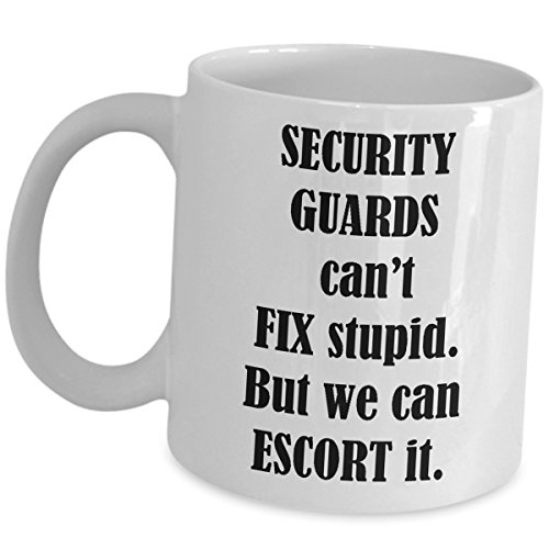 Security Guard Funny Gag Gifts Coffee Mug - Cute Tea Cup For Mall Cop Officer Personnel Protective Agent Watchman Bodyguard Men Women Unique Novelty - Cant Fix Stupid But We Can Escort It