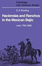 Haciendas and Ranchos in the Mexican Bajío: León 1700-1860 (Cambridge Latin American Studies)