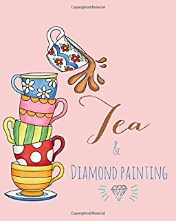 Tea & Diamond Painting: Log Book, This guided prompt Journal is a great gift for any Diamond painting lover. A useful notebook organizer to track all of your art projects