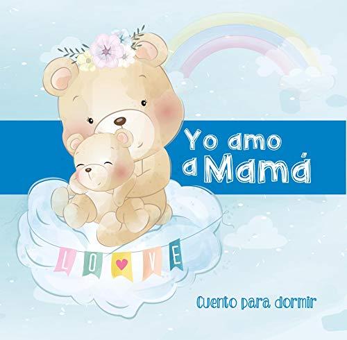 Yo Amo a Mamá - Cuento para Dormir: Cuento Ilustrado Infantil de Animales - Madres e hijos - Para bebes y niños - Buenas Noches - Regalo de Día de la Madre
