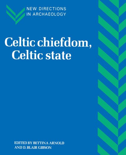 Celtic Chiefdom, Celtic State: The Evolution of Complex Social Systems in Prehistoric Europe (New Directions in Archaeology)
