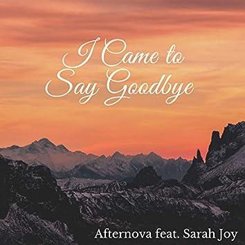 I Came to Say Goodbye (feat. Sarah Joy)