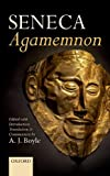 Seneca: Agamemnon: Edited with Introduction, Translation, and Commentary - A. J. Boyle