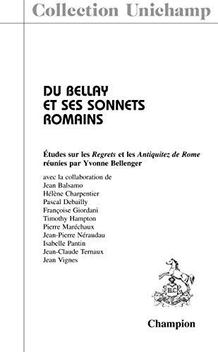 Du Bellay et Ses Sonnets Romains. Etudes Sur les Regrets et les Antiquitez de Rome
