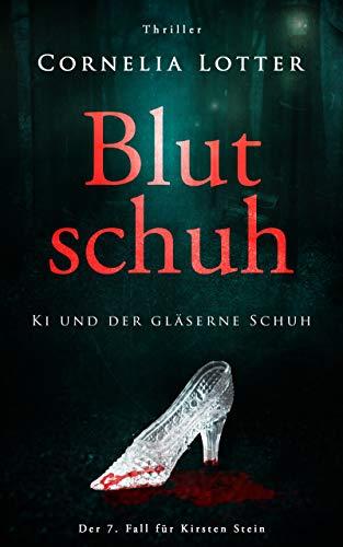 Blutschuh - Ki und der gläserne Schuh: Der 7. Fall für Kirsten Stein