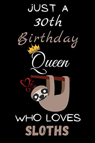 JUST A 30th BIRTHDAY QUEEN WHO LOVES SLOTHS: Funny Gift Idea For 30th...
