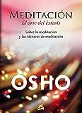 Meditación. El arte del éxtasis: Sobre la meditación y las técnicas de meditación