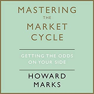 Mastering the Market Cycle     Getting the Odds on Your Side              By:                                                                                                                                 Howard Marks                               Narrated by:                                                                                                                                 Howard Marks,                                                                                        LJ Ganser                      Length: 9 hrs and 39 mins     66 ratings     Overall 4.4