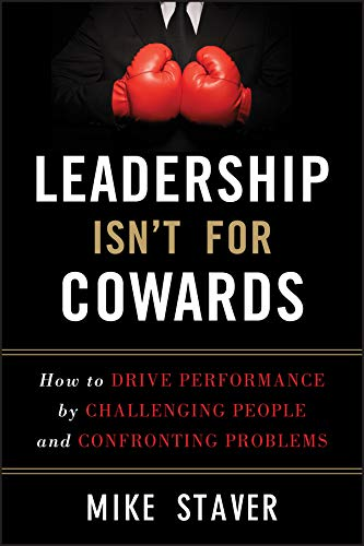 Leadership Isn't for Cowards: How to Drive Performance by Ch