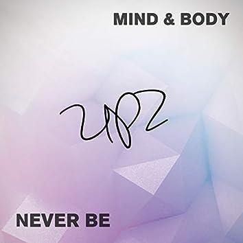 Mind & Body / Never Be
