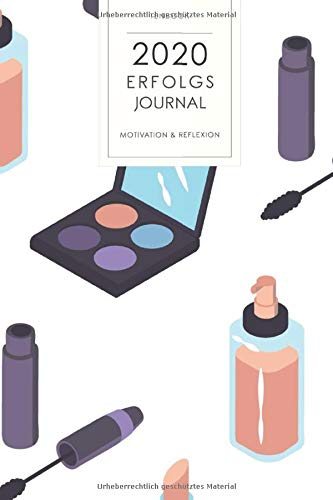 2020 Erfolgsjournal: Motivation und Reflexion. Make-Up Wimperntusche. 167 Seiten Kalender für...