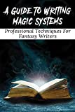 A Guide To Writing Magic Systems: Professional Techniques For Fantasy Writers: Writing Skill Reference Kindle Store (English Edition)