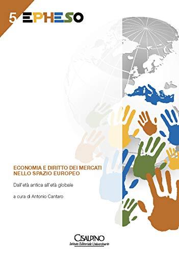Economia e diritto dei mercati nello spazio europeo. Dall'età antica all'età globale
