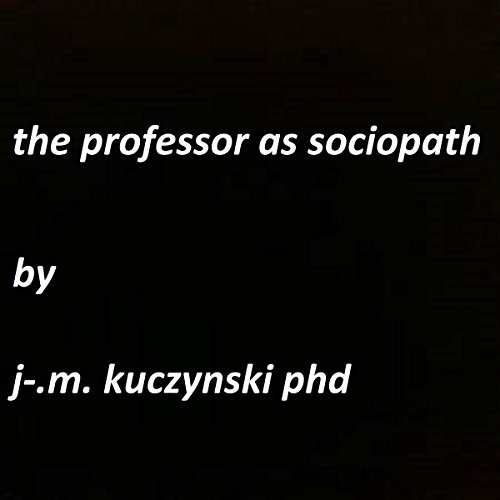 The Professor as Sociopath audiobook cover art
