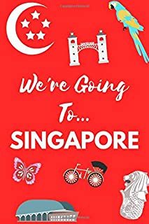 We're Going To Singapore: Singapore Gifts: Travel Trip Planner: Blank Novelty Notebook Gift: Lined Paper Paperback Journal